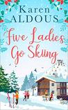 Five Ladies Go Skiing: A feel-good novel of friendship and love