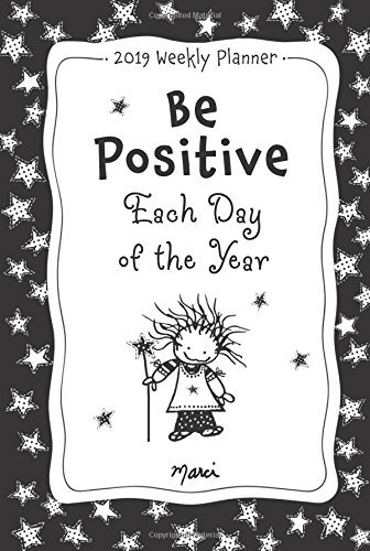Be Positive Each Day of the Year 2019 Weekly Planner