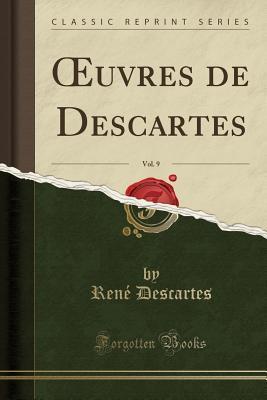 Oeuvres de Descartes, Vol. 9