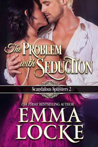 The Problem with Seduction (The Scandalous Spinsters, #2)