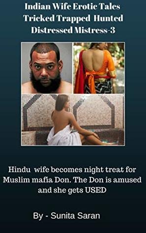 Indian Wife Erotic Tales Tricked Trapped Hunted Distressed Mistress-3: Hindu wife becomes night treat for Muslim mafia Don. The Don is amused and she gets USED