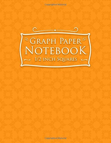 Graph Paper Notebook: 1/2 Inch Squares: Blank Graphing Paper with Borders - Graph Paper Sketchbook, Great for Mathematics, Formulas, Sums & Drawing - Orange Cover (Volume 66)