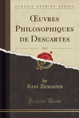 Oeuvres Philosophiques de Descartes, Vol. 3