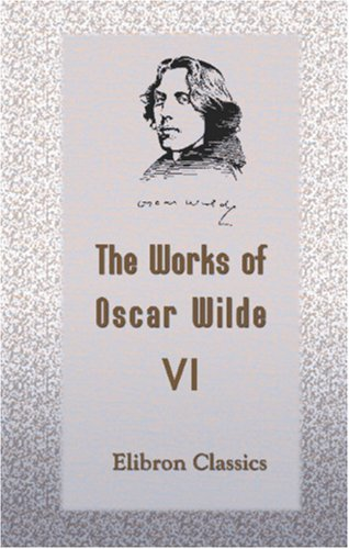 The Works of Oscar Wilde: Volume 6: An Ideal Husband. A Play
