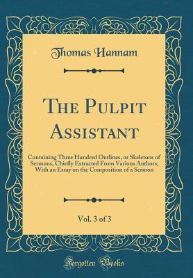 The Pulpit Assistant, Vol  3 of 3: Containing Three Hundred Outlines