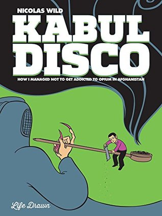 Kabul Disco Vol.2: How I managed not to get addicted to Opium in Afghanistan