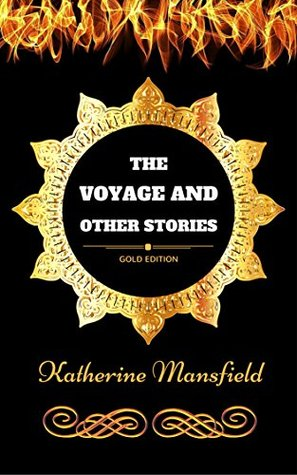 The Voyage and Other Stories: By Katherine Mansfield - Illustrated