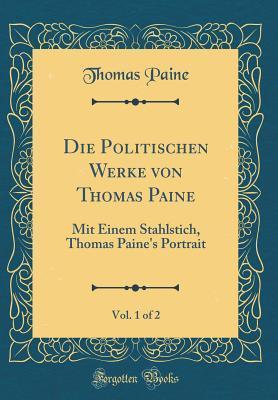 Die Politischen Werke Von Thomas Paine, Vol. 1 of 2: Mit Einem Stahlstich, Thomas Paine's Portrait