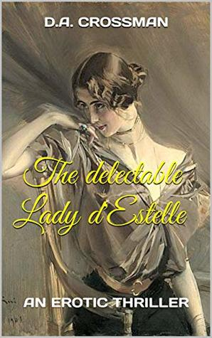 The delectable Lady d'Estelle: an erotic thriller