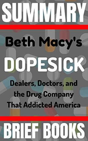 Summary: Beth Macy's Dopesick: Dealers, Doctors, and the Drug Company that Addicted America