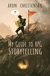 My Guide to RPG Storytelling by Aron Christensen