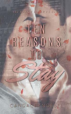 Ten Reasons to Stay (The Risky Hearts Duet, #1)