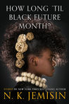 How Long 'til Black Future Month? by N.K. Jemisin