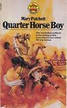 Quarter Horse Boy by Mary Elwyn Patchett