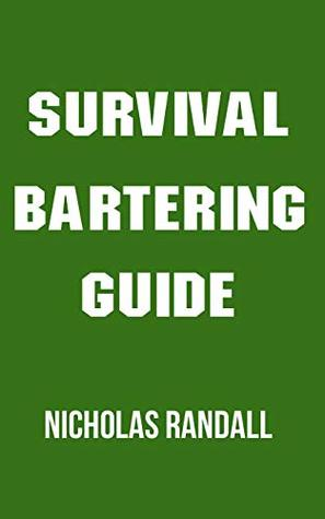 Survival Bartering Guide: 20 Survival Lessons On How To Negotiate, Barter, and Trade With Other People In An Economic Collapse Where The Dollar Is Worthless