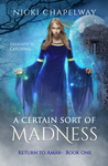 A Certain Sort of Madness (Return to Amar, #1)