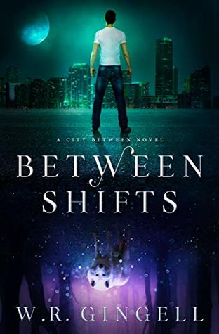 Between Shifts (The City Between #2) by W R  Gingell