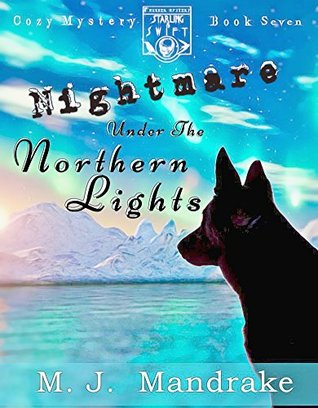 Nightmare Under the Northern Lights: (A Starling and Swift Cozy Mystery Book 7)