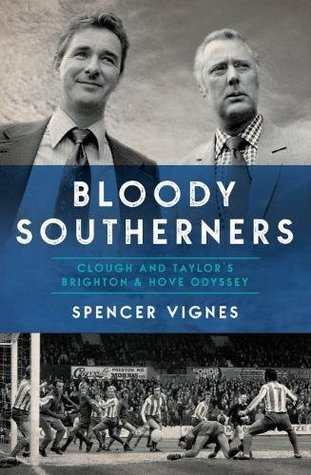 Bloody Southerners - Clough and Taylor's Brighton & Hove Odyssey
