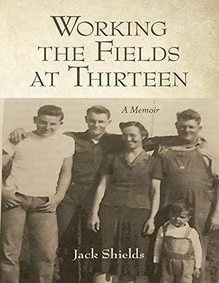 Working the Fields At Thirteen: A Memoir