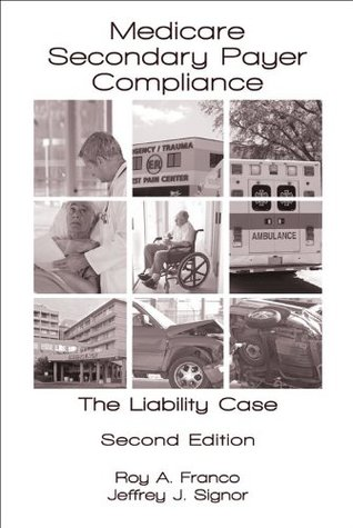 Medicare Secondary Payer Compliance: The Liability Case - Second Edition
