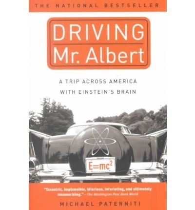 Driving Mr. Albert : A Trip Across America with Einstein's Brain