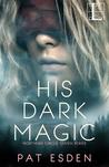 His Dark Magic (Northern Circle Coven, #1)