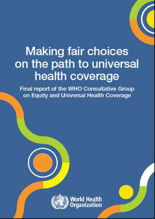 Making Fair Choices on the Path to Universal Health Coverage. Final Report of the WHO Consultative Group on Equity and Universal Health Coverage