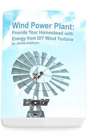Wind Power Plant: Provide Your Homestead with Energy from DIY Wind Turbine: