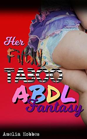 Her Filthy, Taboo ABDL Fantasy: Couple engage in extreme taboo ageplay edgeplay roleplay and rough sex (Her Taboo ABDL Fantasies Book 1)