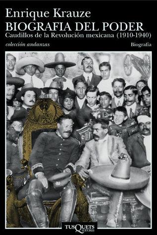Biografia del poder. Caudillos de la Revolución mexicana (1910-1940)