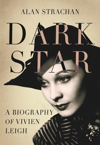 Dark Star: A Biography of Vivien Leigh