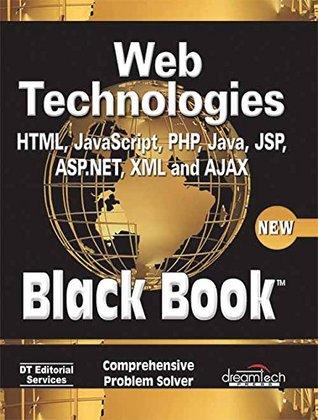 Web Technologies: HTML, JAVASCRIPT, PHP, JAVA, JSP, ASP.NET, XML and Ajax, Black Book
