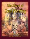 The Heart of Soul Healing: Energy Dynamics Volume One