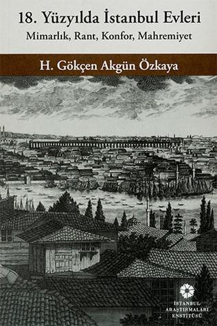 18. Yüzyılda İstanbul Evleri: Mimarlık, Rant, Konfor, Mahremiyet