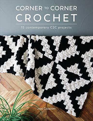 Corner to Corner Crochet: 15 Contemporary C2C Projects