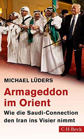 Armageddon im Orient: Wie die Saudi-Connection den Iran ins Visier nimmt (Beck Paperback 6320)