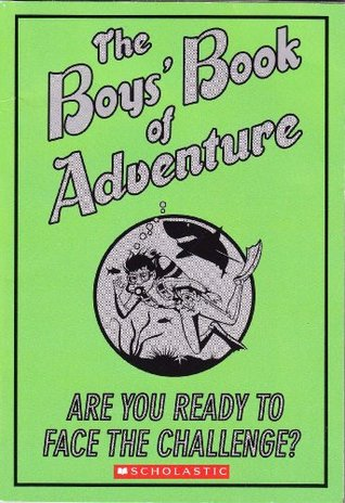 The Boys' Book of Adventure: Are You Ready to Face the Challenge?