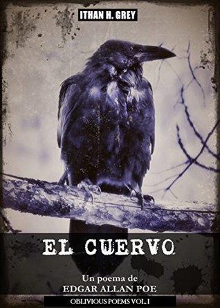 El Cuervo: Un poema de Edgar Allan Poe (Traducción, portada, notas y contexto histórico por Ithan H. Grey) [Spanish Edition] [Incluye material gráfico ... original en inglés] (Oblivious Poems nº 1)