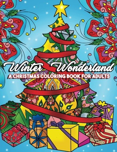 Winter Wonderland: A Christmas Coloring Book for Adults: Merry & Bright Relaxing Coloring Pages Filled with Festive Mandala Designs, Snowmen, ... Spirit (Gift for Christmas Lovers) (Volume 1)