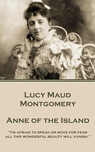 """Anne of the Island: """"I'm afraid to speak or move for fear all this wonderful beauty will vanish."""""""