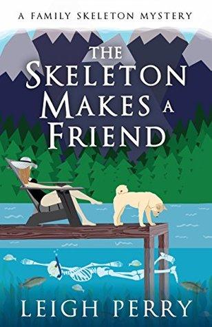 The Skeleton Makes a Friend (A Family Skeleton Mystery Book 5)