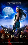 Wings & Destruction by G.K. DeRosa