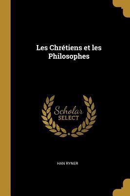 Les Chr�tiens Et Les Philosophes