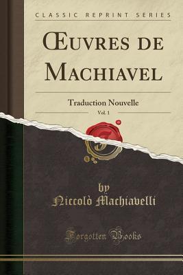 Oeuvres de Machiavel, Vol. 1: Traduction Nouvelle