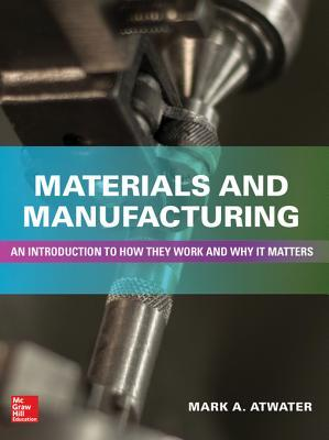 Materials and Manufacturing: An Introduction to How They Work and Why It Matters