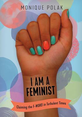 I Am a Feminist: Claiming the F-Word in Turbulent Times