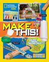 Make This!: Building Thinking, and Tinkering Projects for the Amazing Maker in You