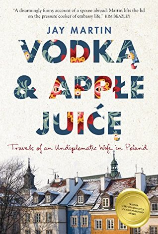 Vodka and Apple Juice: Travels of an Undiplomatic Wife in Poland