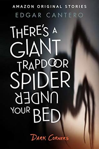 There's a Giant Trapdoor Spider Under Your Bed by Edgar Cantero
